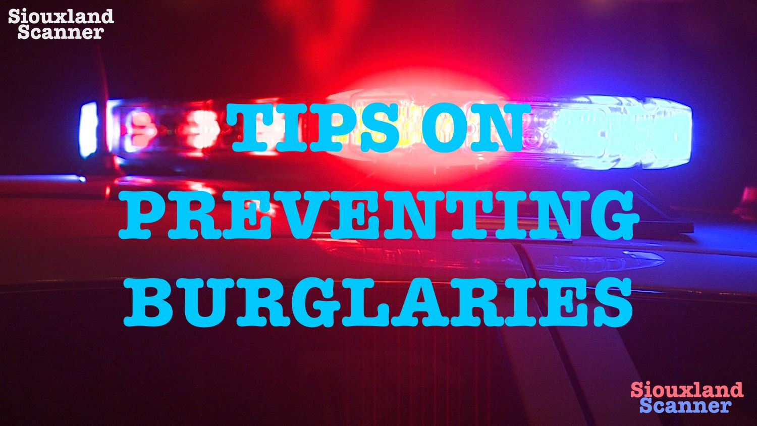 Tips from Sioux City Police on preventing burglaries